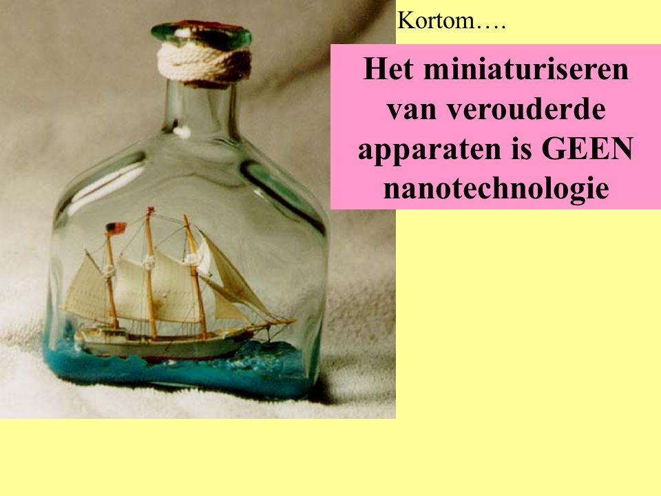 Het miniaturiseren van verouderde apparaten is GEEN nanotechnologie Kortom….