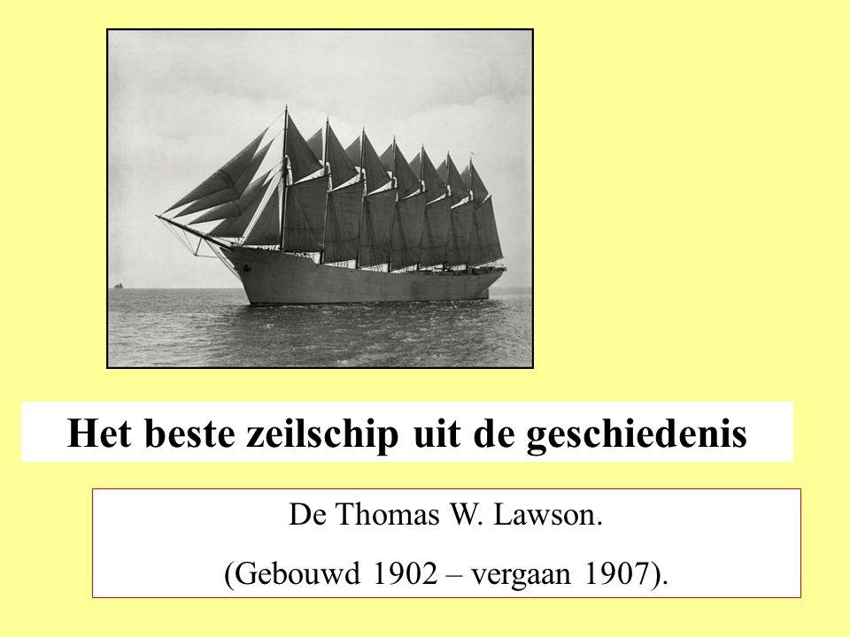 Het beste zeilschip uit de geschiedenis De Thomas W. Lawson. (Gebouwd 1902 – vergaan 1907).