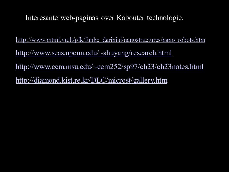 Interesante web-paginas over Kabouter technologie. http://www.mtmi.vu.lt/pfk/funkc_dariniai/nanostructures/nano_robots.htm http://www.seas.upenn.edu/~