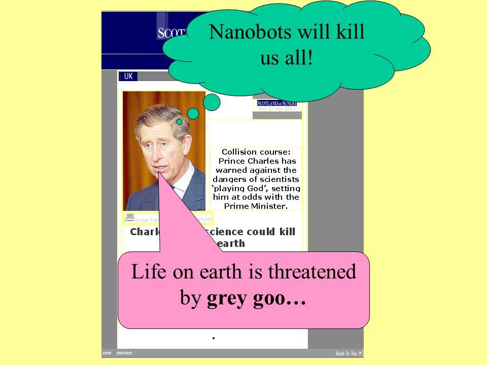 Life on earth is threatened by grey goo… Nanobots will kill us all!
