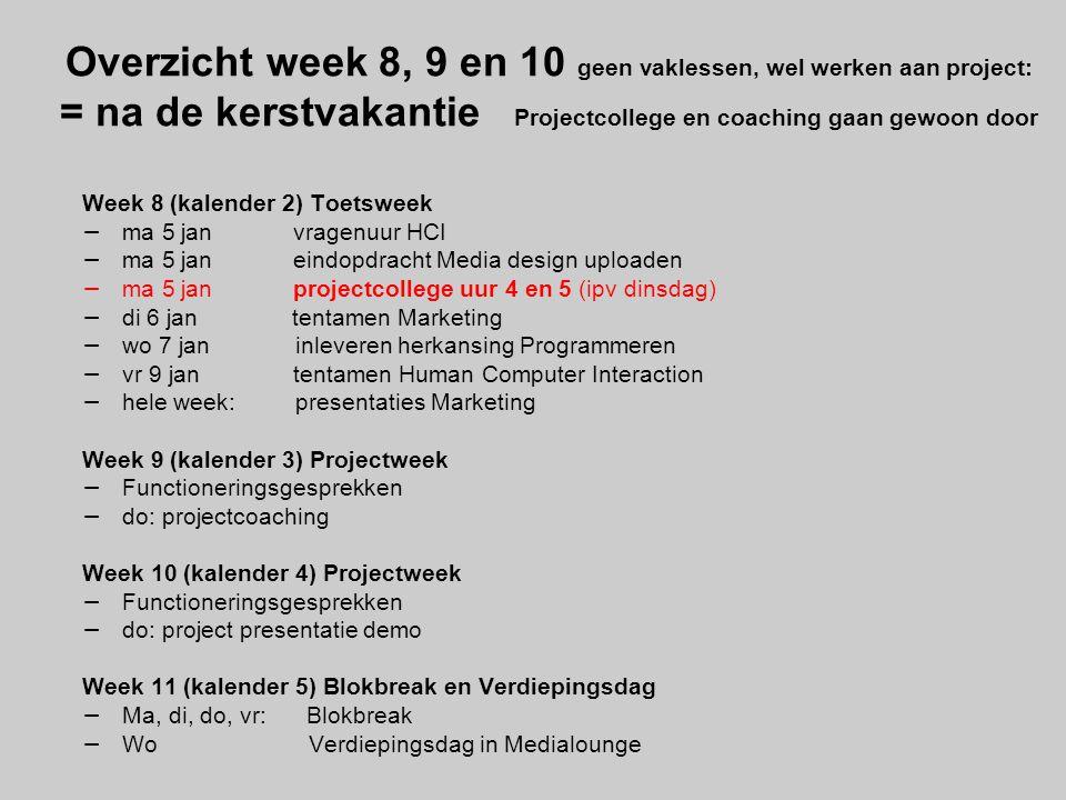 Overzicht week 8, 9 en 10 geen vaklessen, wel werken aan project: = na de kerstvakantie Projectcollege en coaching gaan gewoon door Week 8 (kalender 2