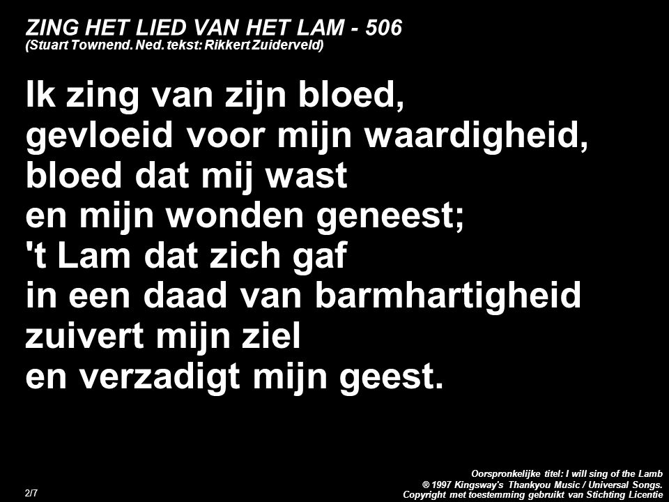 Copyright met toestemming gebruikt van Stichting Licentie Oorspronkelijke titel: I will sing of the Lamb ® 1997 Kingsway s Thankyou Music / Universal Songs.