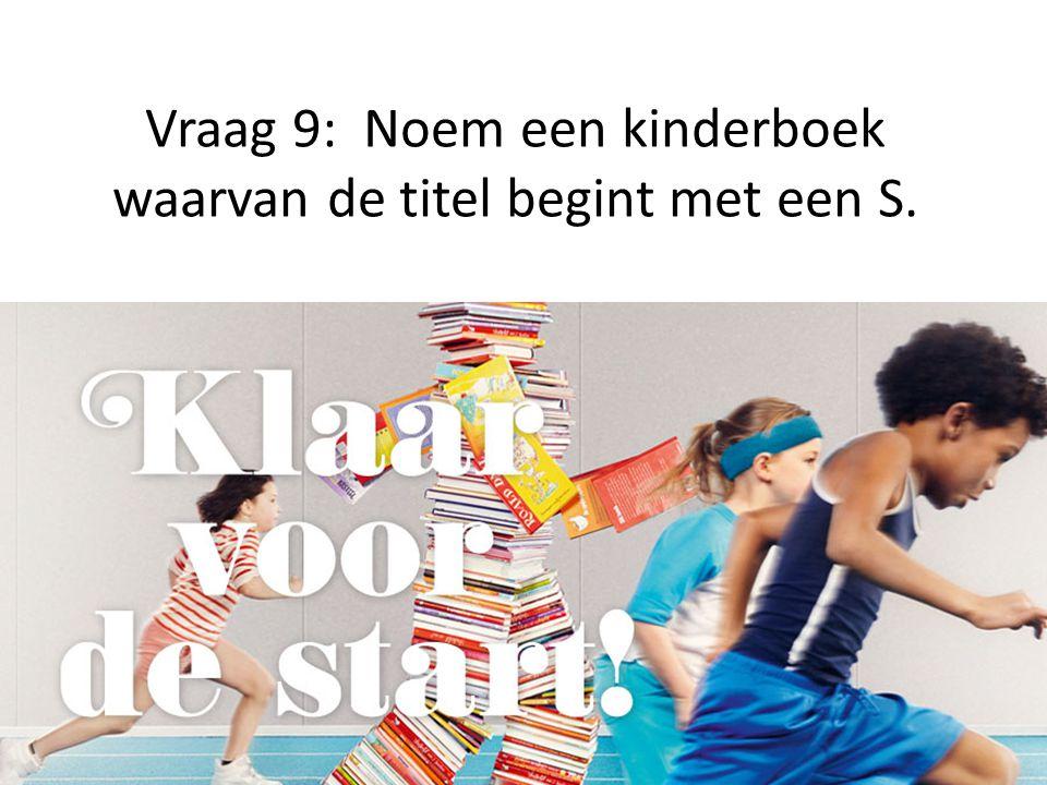 Vraag 9: Noem een kinderboek waarvan de titel begint met een S.