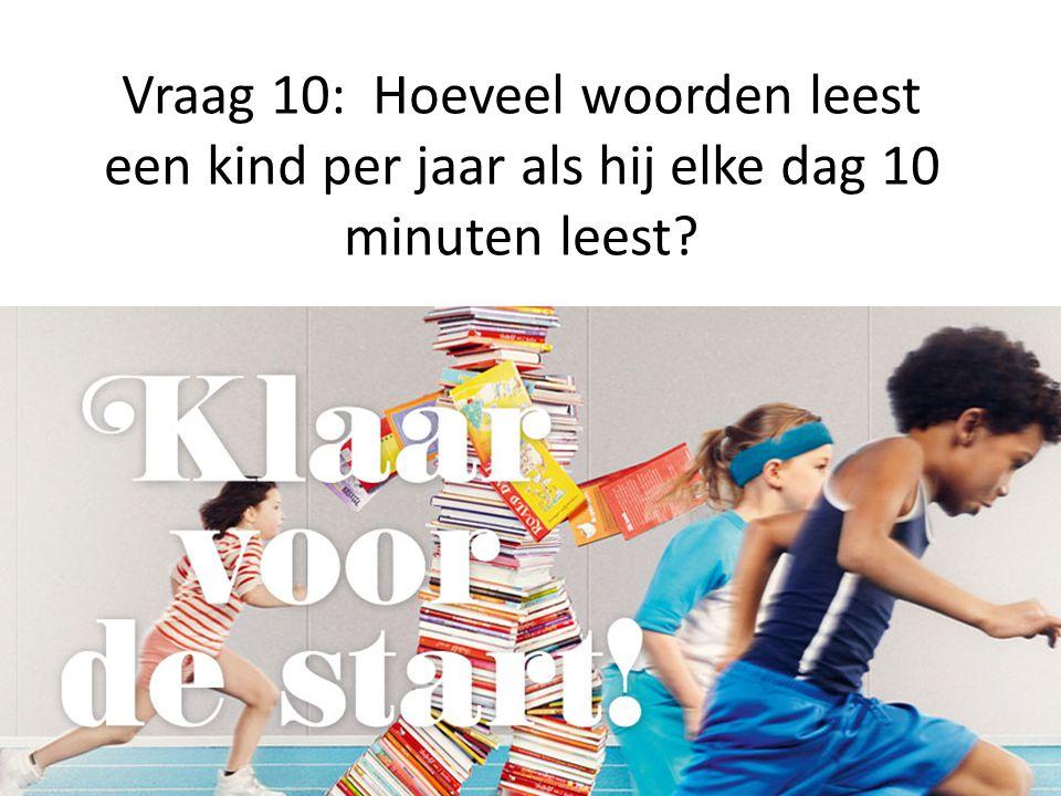 Vraag 10: Hoeveel woorden leest een kind per jaar als hij elke dag 10 minuten leest?