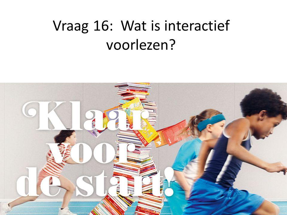 Vraag 16: Wat is interactief voorlezen?