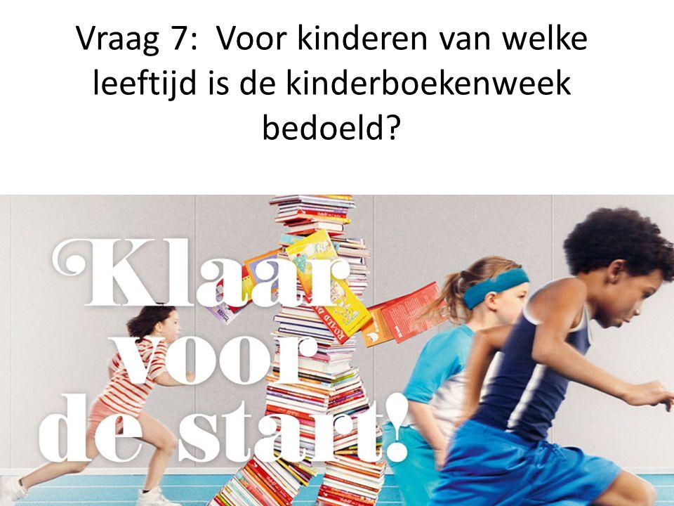 Vraag 7: Voor kinderen van welke leeftijd is de kinderboekenweek bedoeld?