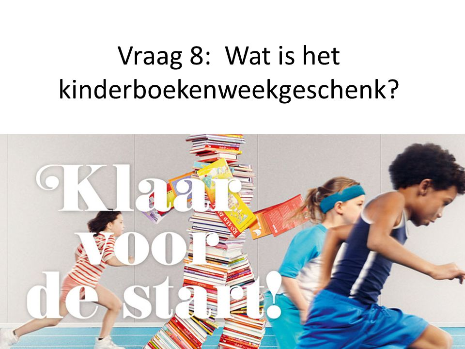 Vraag 8: Wat is het kinderboekenweekgeschenk?