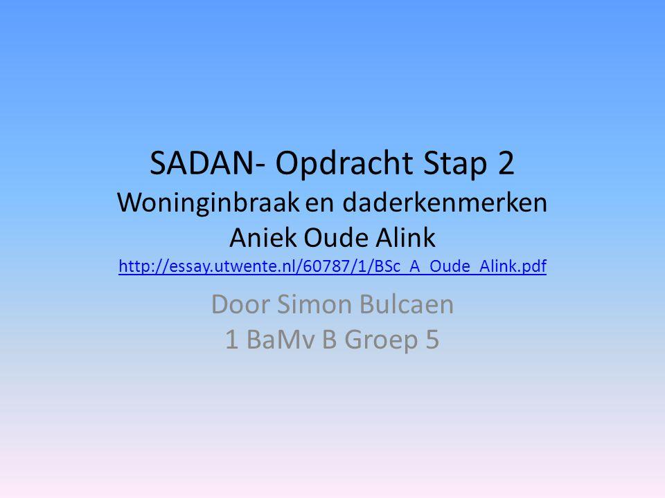 SADAN- Opdracht Stap 2 Woninginbraak en daderkenmerken Aniek Oude Alink http://essay.utwente.nl/60787/1/BSc_A_Oude_Alink.pdf http://essay.utwente.nl/6