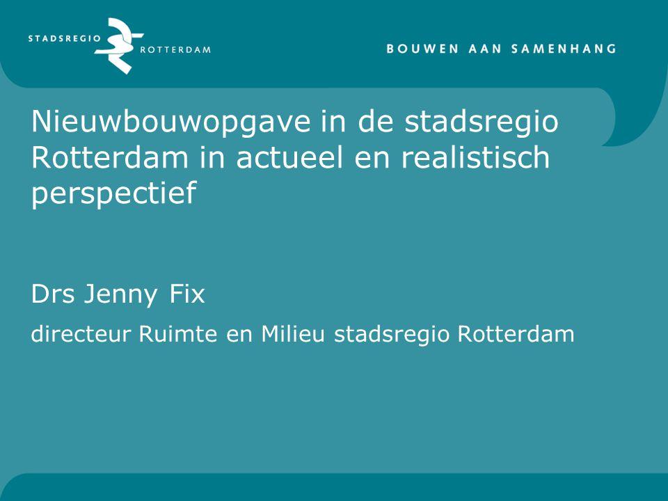 Nieuwbouwopgave in de stadsregio Rotterdam in actueel en realistisch perspectief Drs Jenny Fix directeur Ruimte en Milieu stadsregio Rotterdam