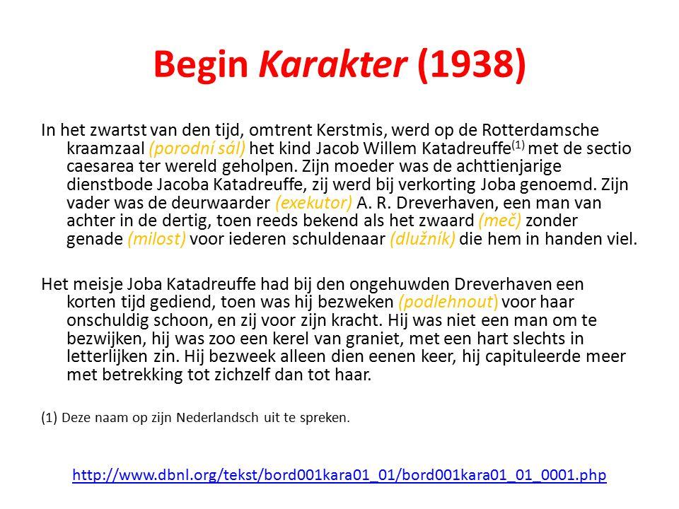 Begin Karakter (1938) In het zwartst van den tijd, omtrent Kerstmis, werd op de Rotterdamsche kraamzaal (porodní sál) het kind Jacob Willem Katadreuffe (1) met de sectio caesarea ter wereld geholpen.