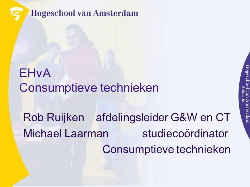 Educatieve Hogeschool van Amsterdam Voor informatie: Michael Laarman Studiecoördinator Consumptieve Techniek Telefoon: 020-5995301 Locaties Amsterdam: Wenckebachweg 144-148 en Elandstraat 175 m.laarman@hva.nl intra.ehva.nl