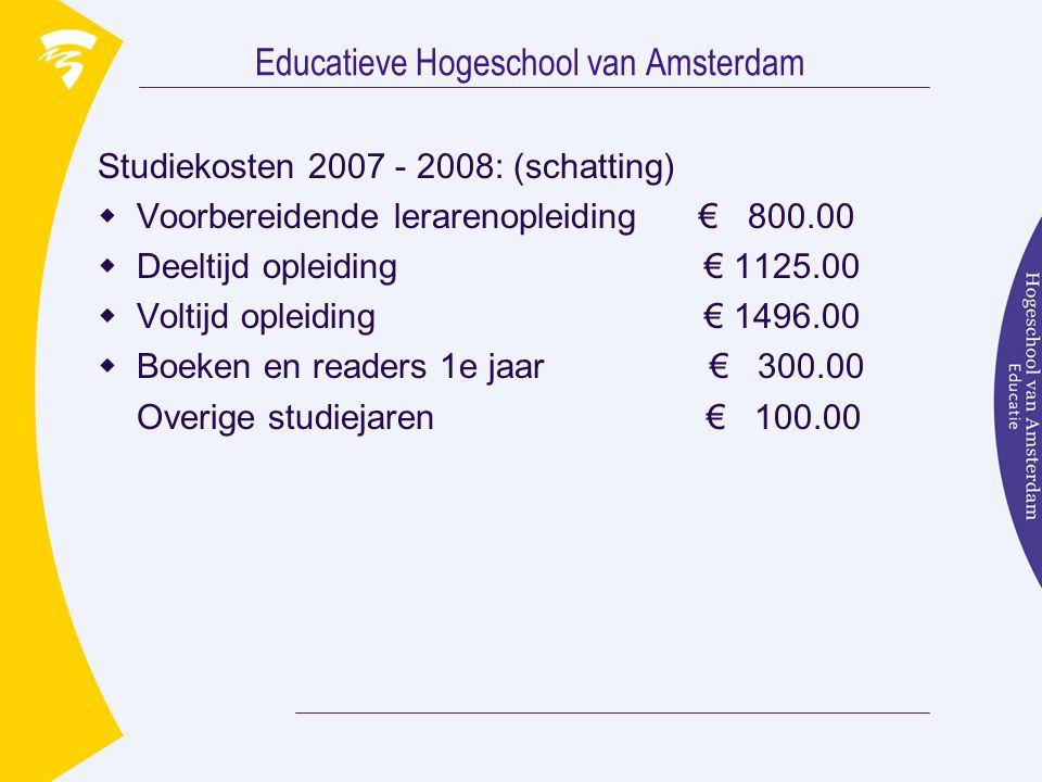 Educatieve Hogeschool van Amsterdam Studiekosten 2007 - 2008: (schatting)  Voorbereidende lerarenopleiding € 800.00  Deeltijd opleiding € 1125.00  Voltijd opleiding € 1496.00  Boeken en readers 1e jaar € 300.00 Overige studiejaren € 100.00