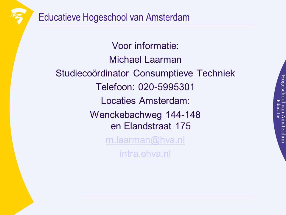 Educatieve Hogeschool van Amsterdam Voor informatie: Michael Laarman Studiecoördinator Consumptieve Techniek Telefoon: 020-5995301 Locaties Amsterdam: