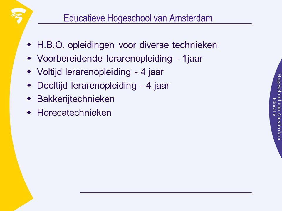 Educatieve Hogeschool van Amsterdam  H.B.O. opleidingen voor diverse technieken  Voorbereidende lerarenopleiding - 1jaar  Voltijd lerarenopleiding
