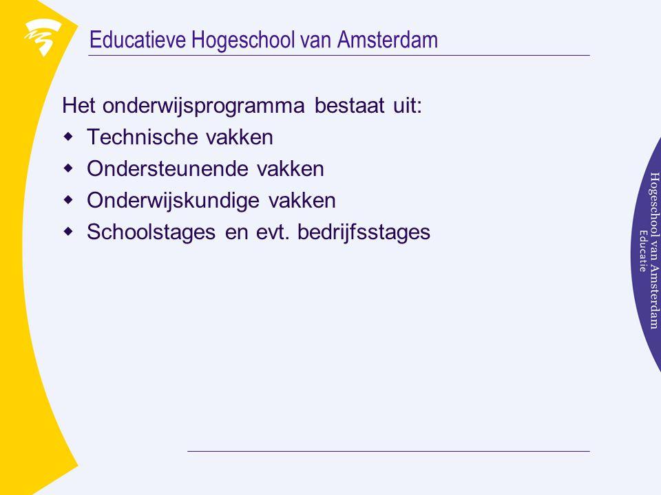 Educatieve Hogeschool van Amsterdam Het onderwijsprogramma bestaat uit:  Technische vakken  Ondersteunende vakken  Onderwijskundige vakken  School