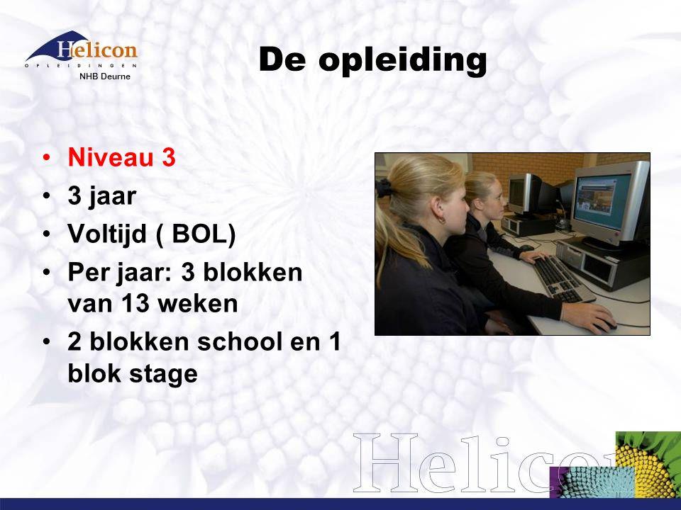 NHB Deurne De opleiding Niveau 3 3 jaar Voltijd ( BOL) Per jaar: 3 blokken van 13 weken 2 blokken school en 1 blok stage