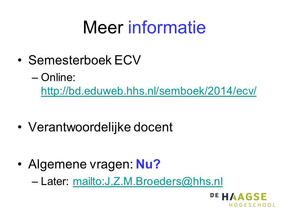 Meer informatie Semesterboek ECV –Online: http://bd.eduweb.hhs.nl/semboek/2014/ecv/ http://bd.eduweb.hhs.nl/semboek/2014/ecv/ Verantwoordelijke docent