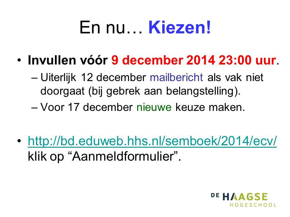 En nu… Kiezen! Invullen vóór 9 december 2014 23:00 uur. –Uiterlijk 12 december mailbericht als vak niet doorgaat (bij gebrek aan belangstelling). –Voo