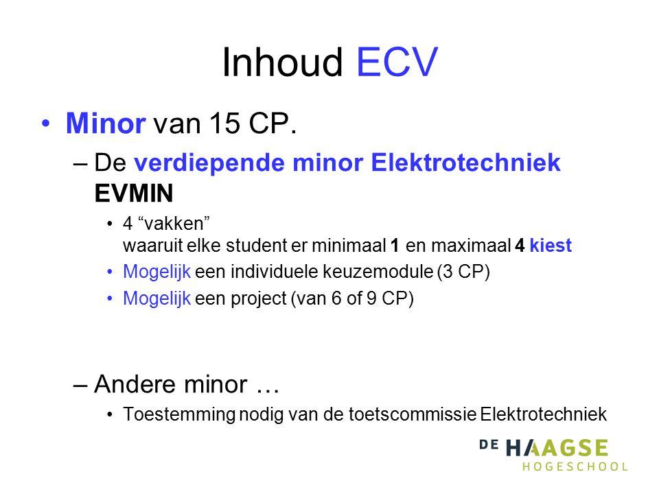 """Inhoud ECV Minor van 15 CP. –De verdiepende minor Elektrotechniek EVMIN 4 """"vakken"""" waaruit elke student er minimaal 1 en maximaal 4 kiest Mogelijk een"""
