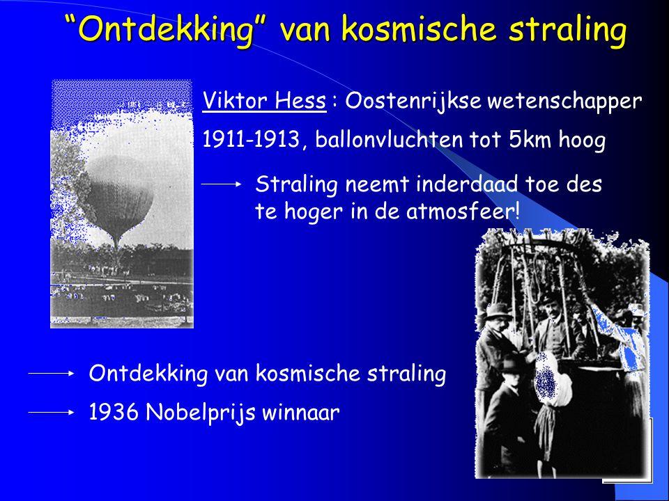 Ontdekking van kosmische straling Ontdekking van kosmische straling Straling neemt inderdaad toe des te hoger in de atmosfeer.