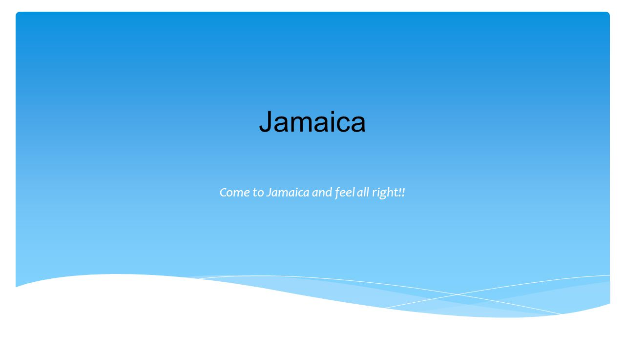 Jamaica Come to Jamaica and feel all right!!