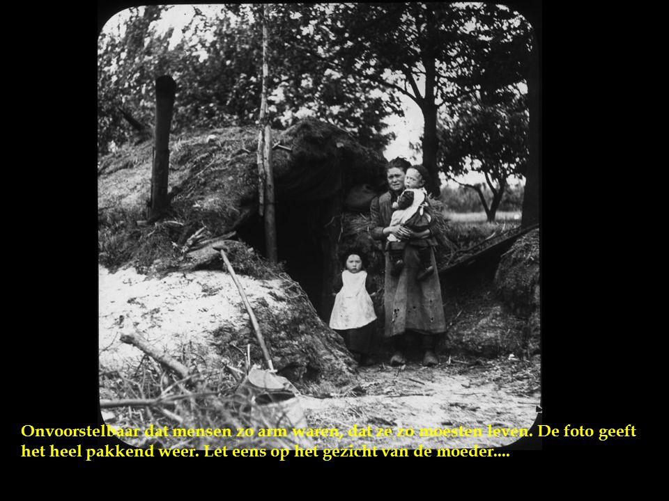 Hier is de romantiek er gauw af en zie je iets van de bittere armoede. Het is nauwelijks meer dan 100 jaar geleden dat deze foto is gemaakt. Hier zie