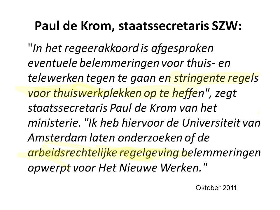Paul de Krom, staatssecretaris SZW: In het regeerakkoord is afgesproken eventuele belemmeringen voor thuis- en telewerken tegen te gaan en stringente regels voor thuiswerkplekken op te heffen , zegt staatssecretaris Paul de Krom van het ministerie.