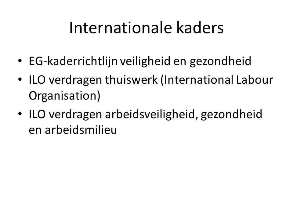 Internationale kaders EG-kaderrichtlijn veiligheid en gezondheid ILO verdragen thuiswerk (International Labour Organisation) ILO verdragen arbeidsveiligheid, gezondheid en arbeidsmilieu