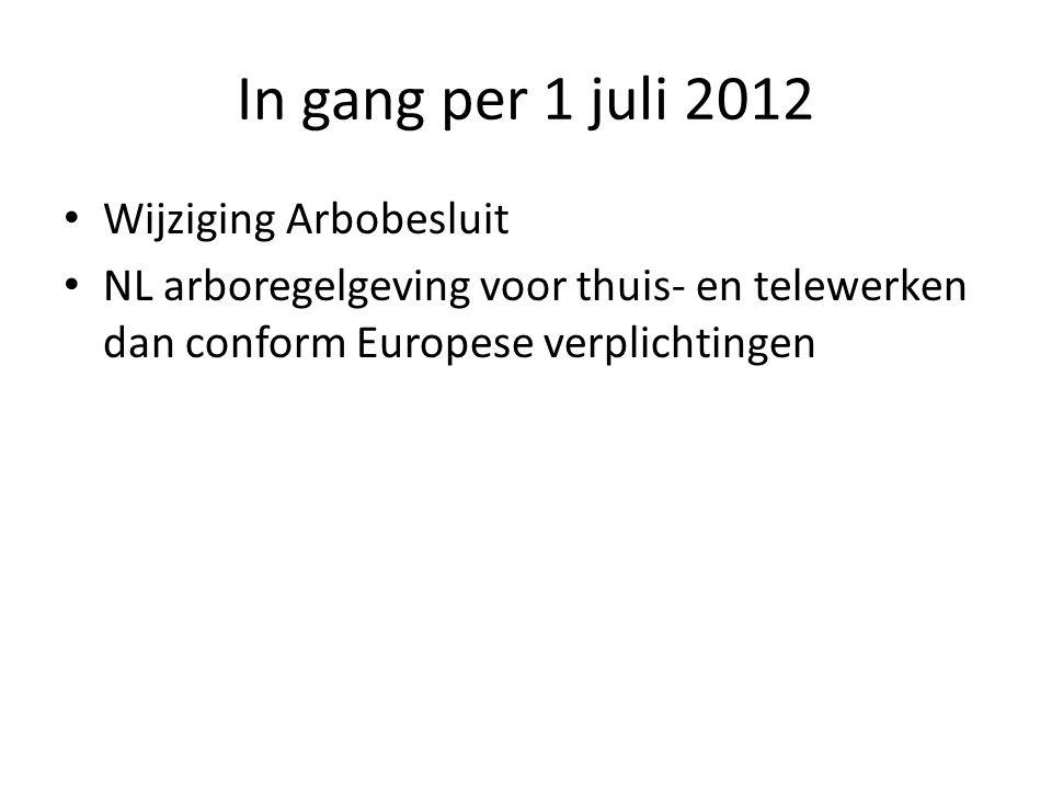 In gang per 1 juli 2012 Wijziging Arbobesluit NL arboregelgeving voor thuis- en telewerken dan conform Europese verplichtingen