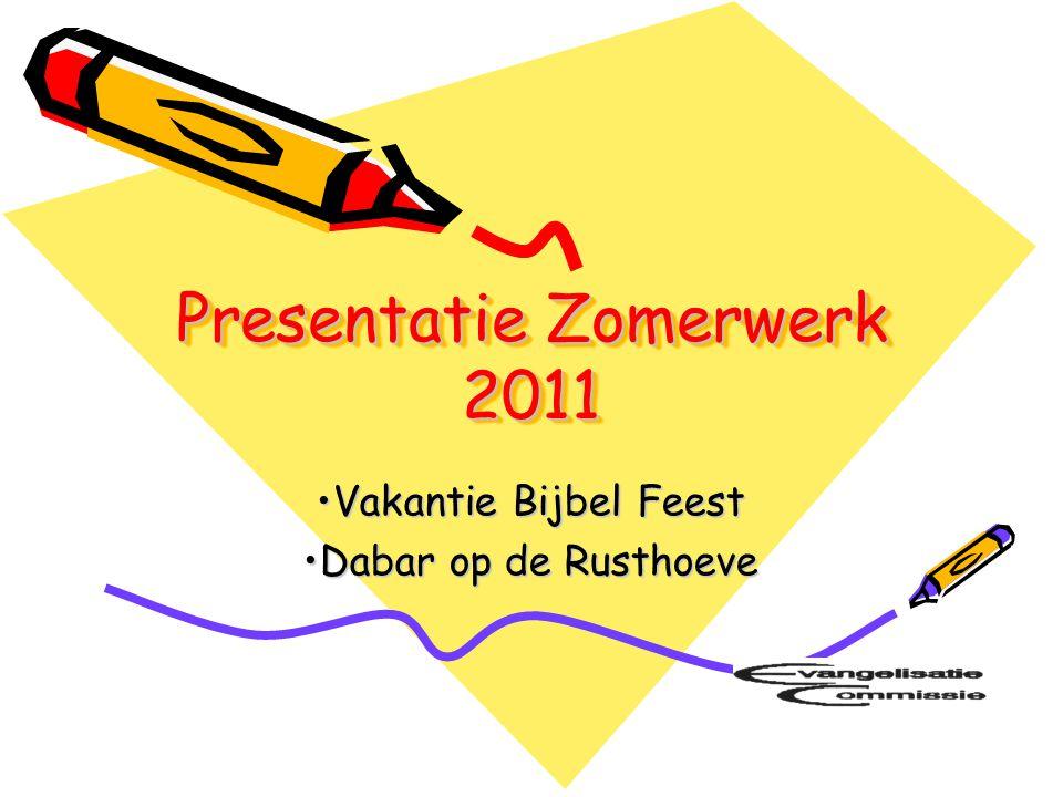 Presentatie Zomerwerk 2011 Vakantie Bijbel FeestVakantie Bijbel Feest Dabar op de RusthoeveDabar op de Rusthoeve