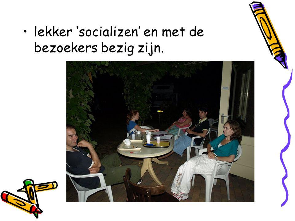 lekker 'socializen' en met de bezoekers bezig zijn.