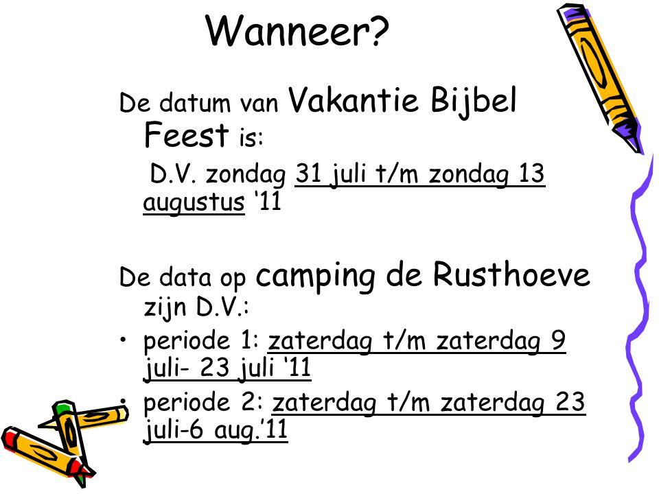Wanneer? De datum van Vakantie Bijbel Feest is: D.V. zondag 31 juli t/m zondag 13 augustus '11 De data op camping de Rusthoeve zijn D.V.: periode 1: z
