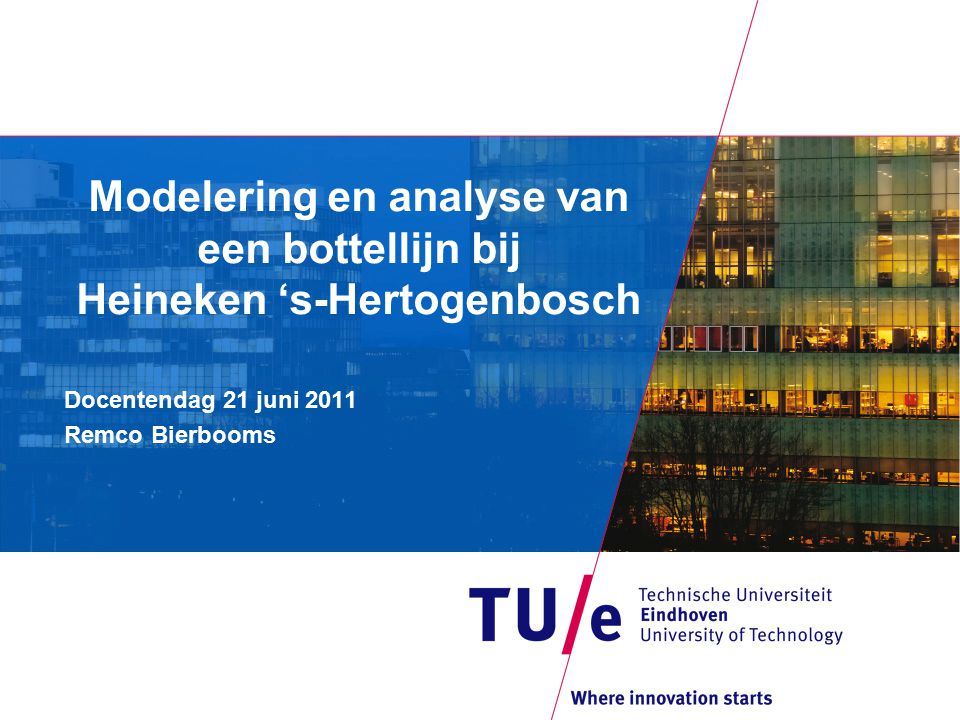 Modelering en analyse van een bottellijn bij Heineken 's-Hertogenbosch Docentendag 21 juni 2011 Remco Bierbooms