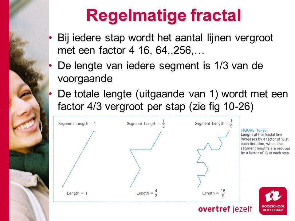 Regelmatige fractal Bij iedere stap wordt het aantal lijnen vergroot met een factor 4 16, 64,,256,… De lengte van iedere segment is 1/3 van de voorgaande De totale lengte (uitgaande van 1) wordt met een factor 4/3 vergroot per stap (zie fig 10-26)
