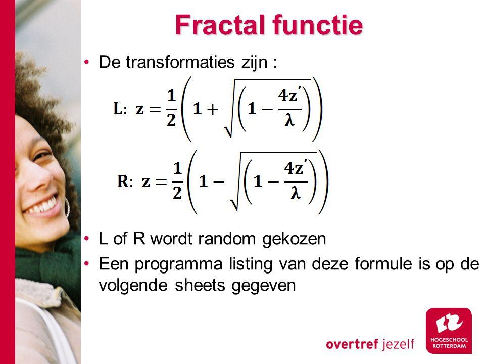 Fractal functie De transformaties zijn : L of R wordt random gekozen Een programma listing van deze formule is op de volgende sheets gegeven