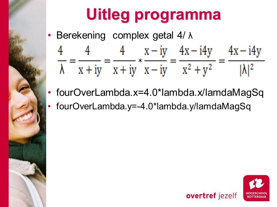 Uitleg programma Berekening complex getal 4/ λ fourOverLambda.x=4.0*lambda.x/lamdaMagSq fourOverLambda.y=-4.0*lambda.y/lamdaMagSq