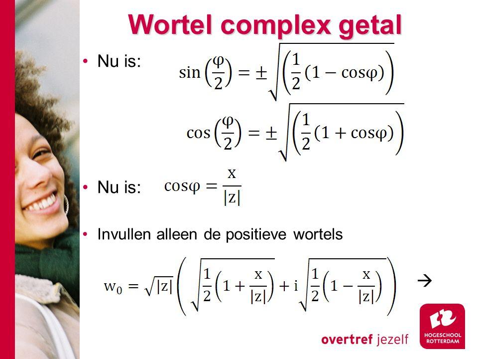 Wortel complex getal Nu is: Invullen alleen de positieve wortels 