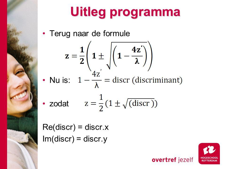 Uitleg programma Terug naar de formule Nu is: zodat Re(discr) = discr.x Im(discr) = discr.y