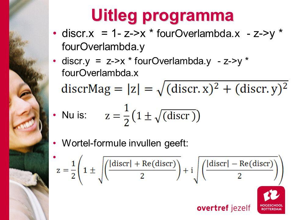 Uitleg programma discr.x = 1- z->x * fourOverlambda.x - z->y * fourOverlambda.y discr.y = z->x * fourOverlambda.y - z->y * fourOverlambda.x Nu is: Wortel-formule invullen geeft: