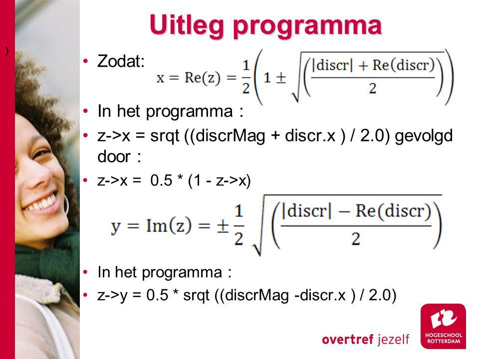 Uitleg programma Zodat: In het programma : z->x = srqt ((discrMag + discr.x ) / 2.0) gevolgd door : z->x = 0.5 * (1 - z->x) In het programma : z->y = 0.5 * srqt ((discrMag -discr.x ) / 2.0) )))