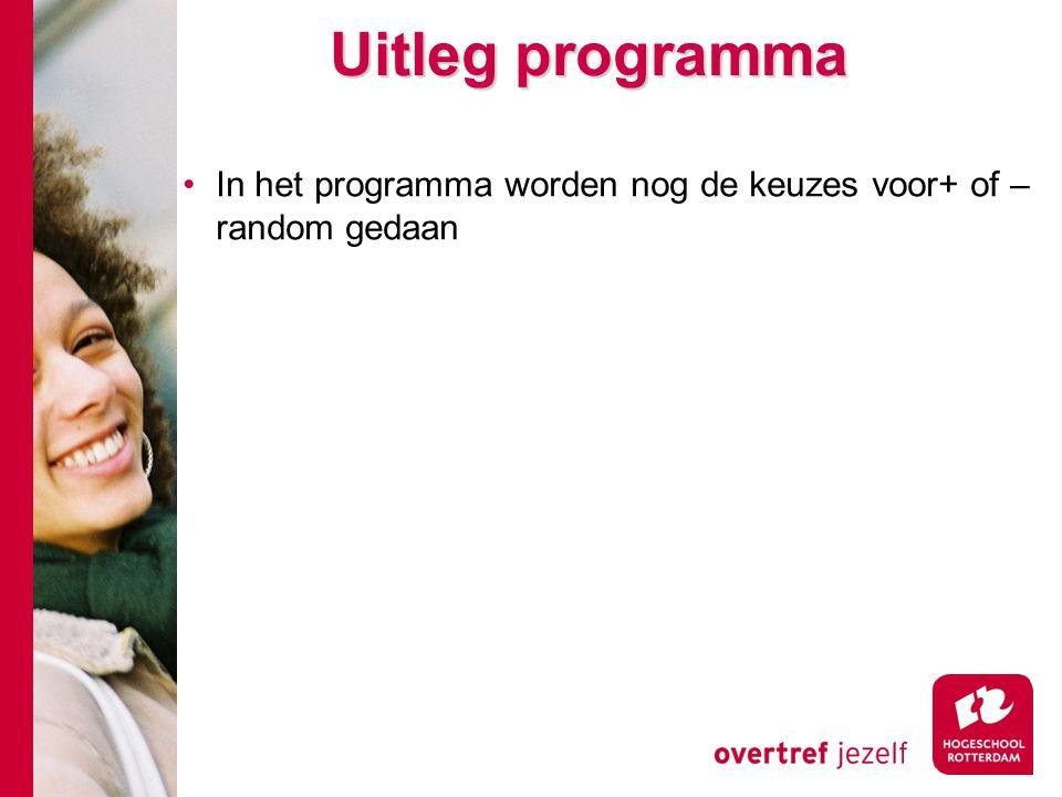 Uitleg programma In het programma worden nog de keuzes voor+ of – random gedaan