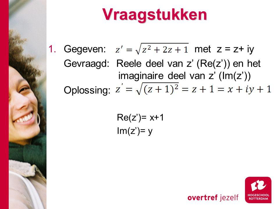 Vraagstukken 1.Gegeven: met z = z+ iy Gevraagd: Reele deel van z' (Re(z')) en het imaginaire deel van z' (Im(z')) Oplossing: Re(z')= x+1 Im(z')= y