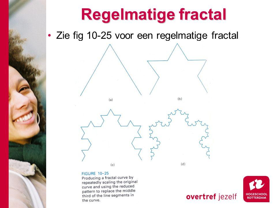Regelmatige fractal Zie fig 10-25 voor een regelmatige fractal
