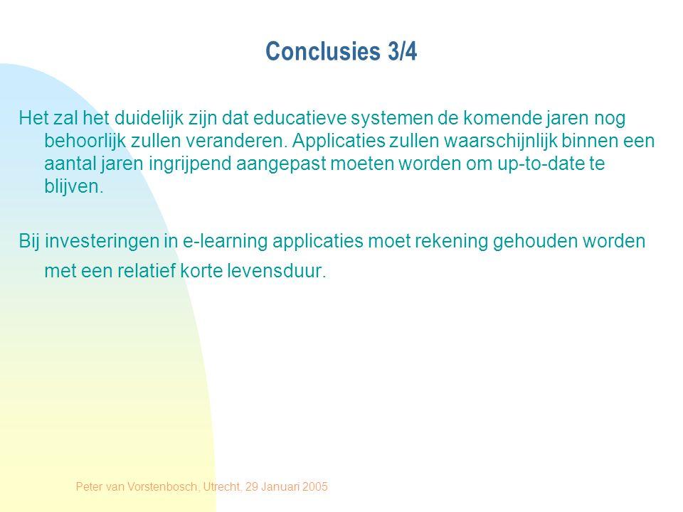 Peter van Vorstenbosch, Utrecht, 29 Januari 2005 Conclusies 3/4 Het zal het duidelijk zijn dat educatieve systemen de komende jaren nog behoorlijk zullen veranderen.