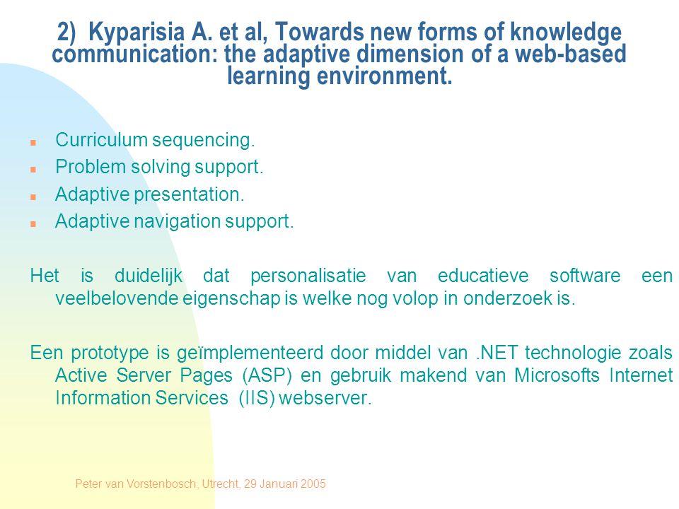 Peter van Vorstenbosch, Utrecht, 29 Januari 2005 3) Peter van Rosmalen et al, Towards an open framework for adaptive, agent-supported e-learning.