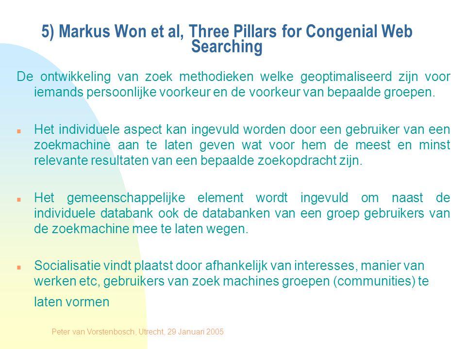 Peter van Vorstenbosch, Utrecht, 29 Januari 2005 6) Markus Won, Sharing Knowledge on Knowledge – The eXact Peripheral Expertise Awareness system De ontwikkeling van methodieken voor het zichtbare maken van competenties binnen een virtuele organisatie.