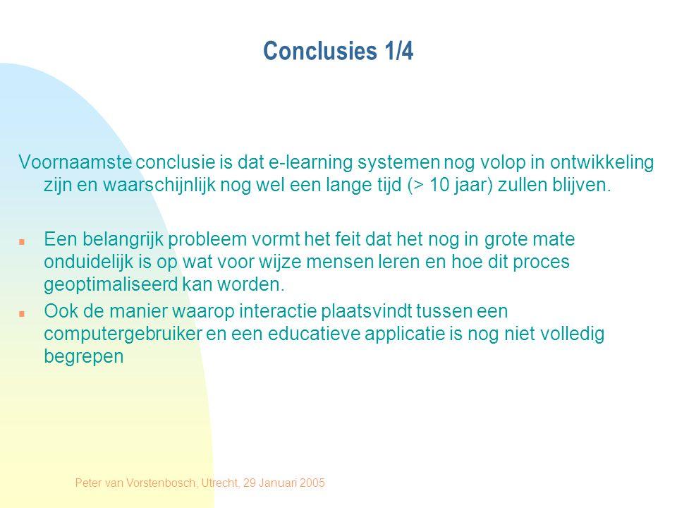 Peter van Vorstenbosch, Utrecht, 29 Januari 2005 Conclusies 2/4 Afgezien van de bij a genoemde fundamentele problemen zijn er op een aantal terreinen binnen de Informatie technologie ontwikkelingen gaande welke hun effect zullen hebben op educatieve applicaties.