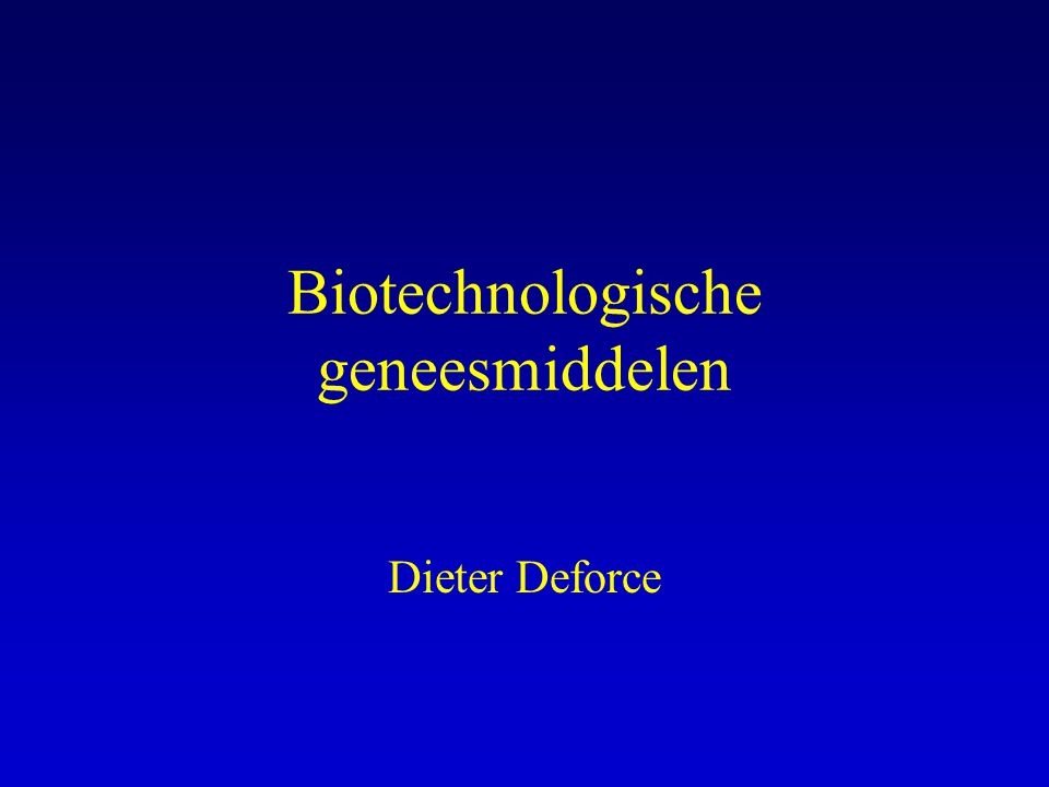 Biotechnologische geneesmiddelen Dieter Deforce