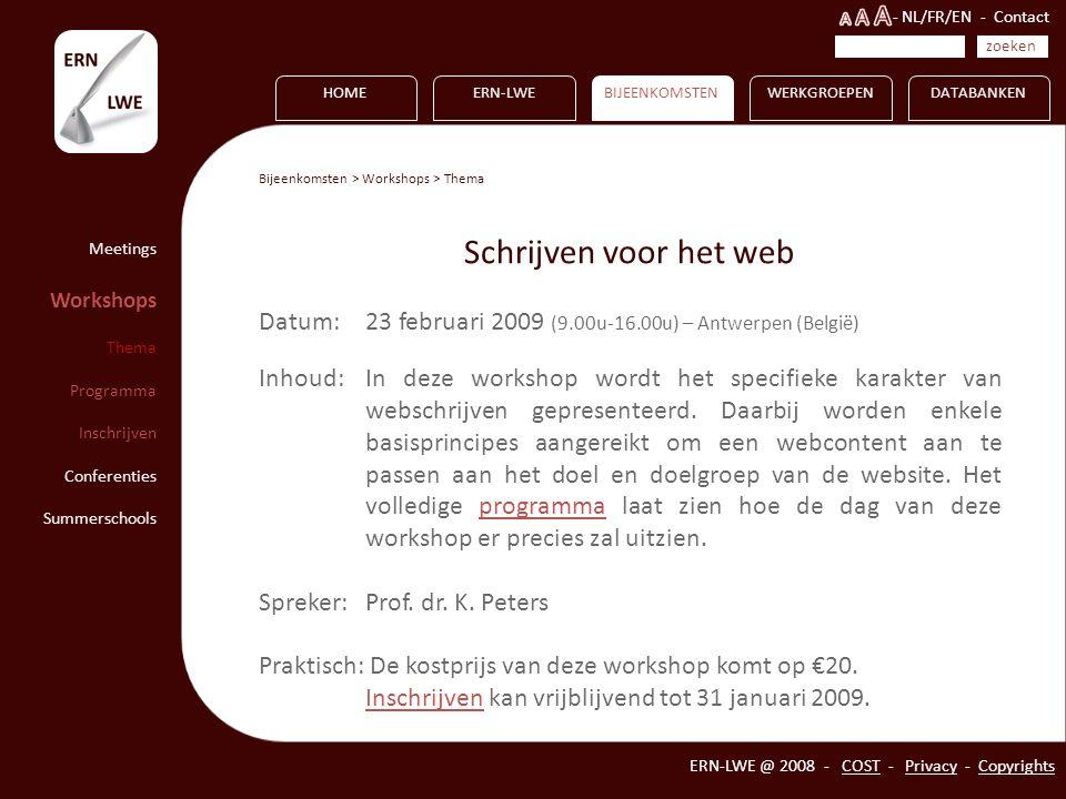 HOMEERN-LWEBIJEENKOMSTENWERKGROEPEN ERN-LWE @ 2008 - COST - Privacy - Copyrights DATABANKEN Meetings Workshops Thema Programma Inschrijven Conferenties Summerschools Bijeenkomsten > Workshops > Thema Schrijven voor het web Datum: 23 februari 2009 (9.00u-16.00u) – Antwerpen (België) Inhoud: In deze workshop wordt het specifieke karakter van webschrijven gepresenteerd.