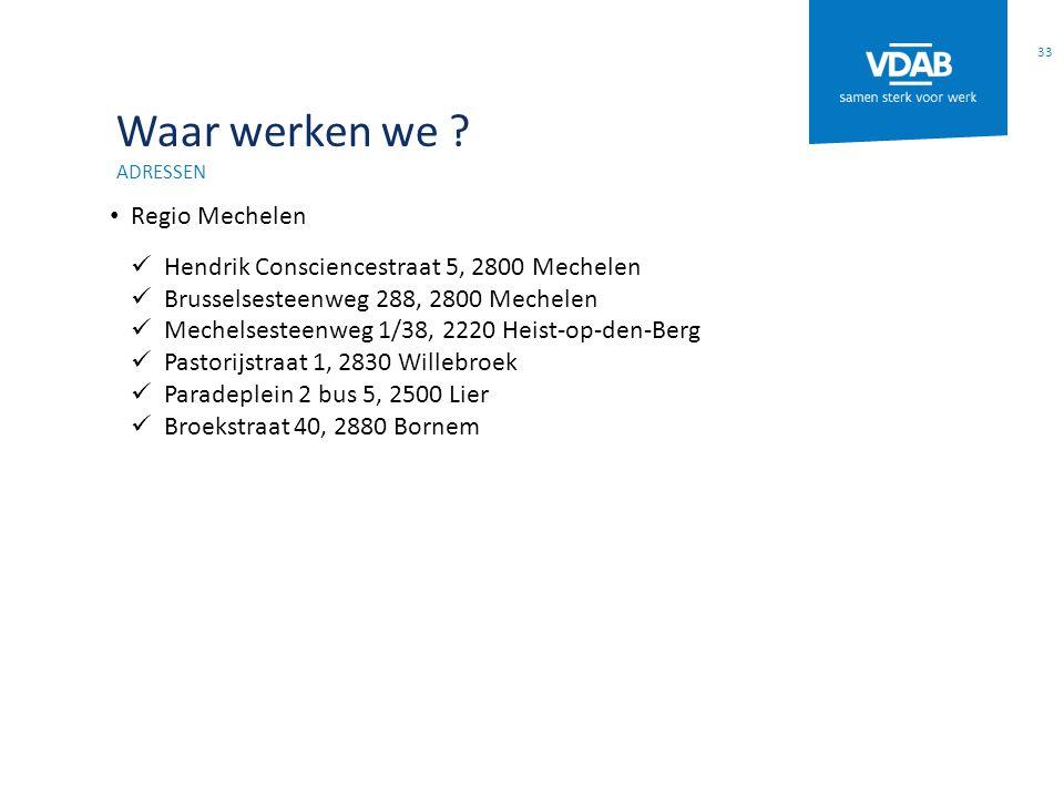Waar werken we ? ADRESSEN Regio Mechelen Hendrik Consciencestraat 5, 2800 Mechelen Brusselsesteenweg 288, 2800 Mechelen Mechelsesteenweg 1/38, 2220 He